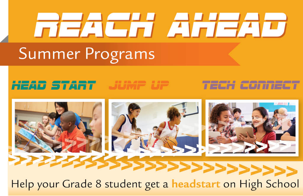 Summer Reach Ahead Banner - Head Start, Jump UP and Tech Connect. GIve your your Grade 8 student a headstart on High School