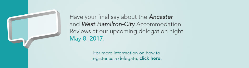 Have your final say about the Ancaster and West Hamilton-City Accommodation Reviews at our upcoming delegation night May 8, 2017.