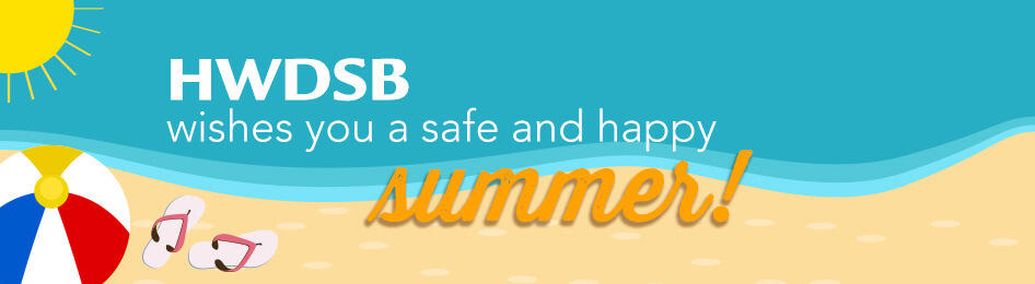 HWDSB wishes you a safe and happy summer!